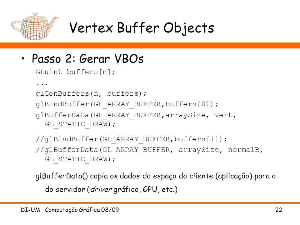 Vertex Buffer Objects Passo 2: Gerar VBOs GLuint buffers[n]; ...